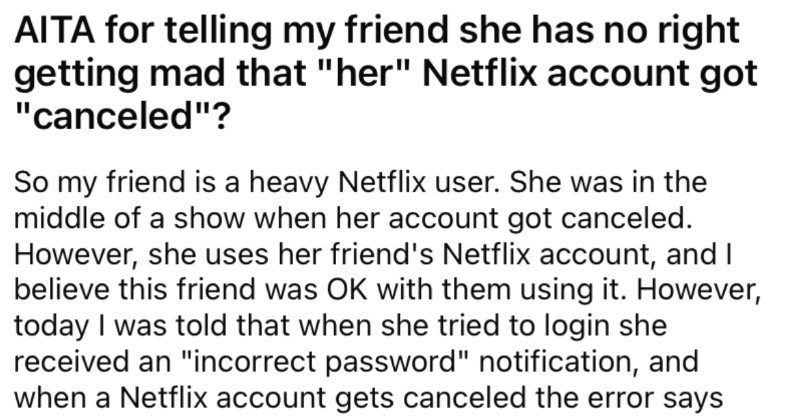 """An entitled friend rages after losing their free Netflix privileges. 
