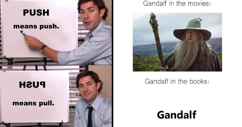 funny technically accurate moments | PUSH means push. means pull. The Office Jim Halpert presentation | Gandalf movies: Gandalf Lotr actor books: Gandalf written text