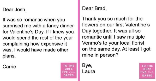 funny letters of disappointment from women to the guys they've dated | thumbnail Text - Dear Josh, It was so romantic when you surprised me with a fancy dinner for Valentine's Day. If I knew you would spend the rest of the year complaining how expensive it was, I would have made other plans. Carrie то THE GUYS I'VE Kinda DATED