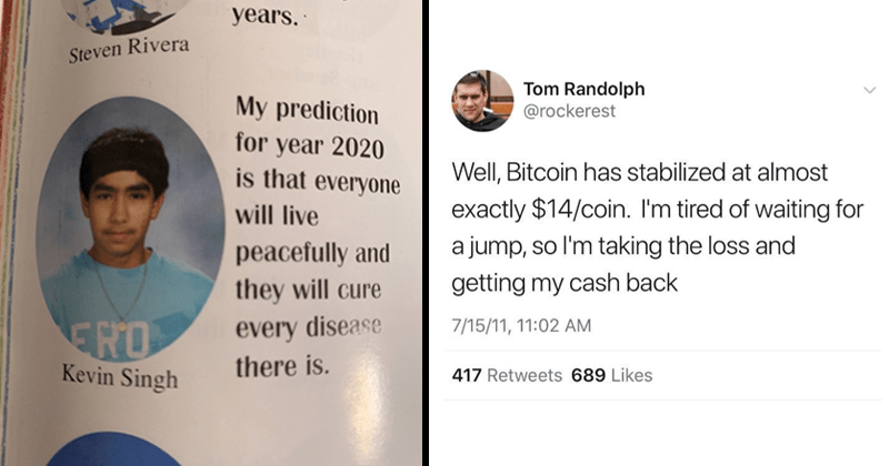 Funny dank memes, poorly aged, sad, tech | My prediction year 2020 is everyone will live peacefully and they will cure every disease there is think Kevin Singh | Tom Randolph @rockerest Well, Bitcoin has stabilized at almost exactly $14/coin tired waiting jump, so l'm taking loss and getting my cash back