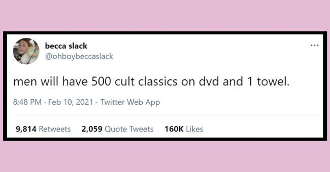 funniest women tweets we came across this week | thumbnail text - becca slack ... @ohboybeccaslack men will have 500 cult classics on dvd and 1 towel. 8:48 PM · Feb 10, 2021 - Twitter Web App 9,803 Retweets 2,045 Quote Tweets 159.7K Likes