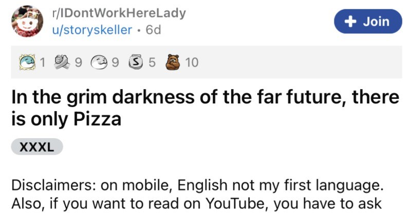 Tired mother mistakes girl for pizza restaurant employee, learns otherwise. | r/IDontWorkHereLady u/storyskeller •6d Join 10 grim darkness far future, there is only Pizza XXXL Disclaimers: on mobile, English not my first language. Also, if want read on YouTube have ask my permission state upfront this story doesn't have Karen happened back 2006 didn't happen per se, but one people our group and witness.