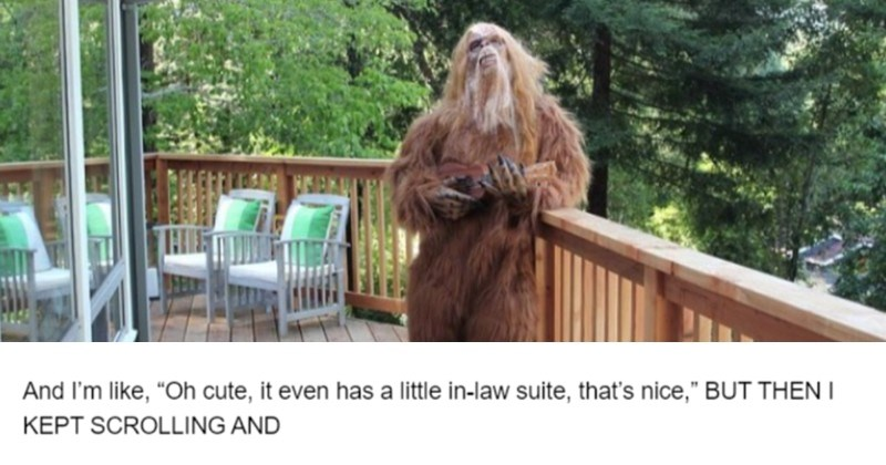 Mom's search for a new home brings her to Sasquatch. | And like Oh cute even has little -law suite s nice BUT THEN KEPT SCROLLING AND Um hairy person standing on a porch