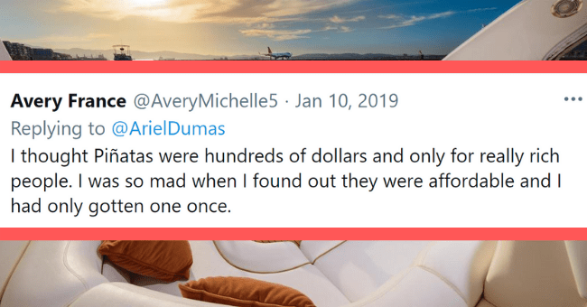 Twelve images that might expose your dirty mind| Thumbnail text - - Avery France @AveryMichelle5 · Jan 10, 2019 Replying to @ArielDumas I thought Piñatas were hundreds of dollars and only for really rich people. I was so mad when I found out they were affordable and I had only gotten ... one once. 27 8 944