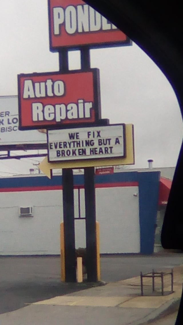 collection of this week's most funny and clever signs and billboard, advertisements and traffic signs, accidentally unintentionally hilarious misspelled | POND Auto Repair ER K LO BISC FIX EVERYTHING BUT BROKEN HEART
