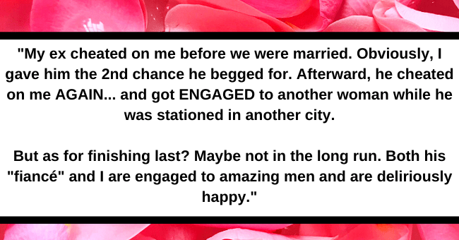 Fifteen Aggravating 'Nice Girls Finish Last' Stories| Thumbnail text - ihaveafunnyname71 3 years ago My ex cheated on me before we were married. Obviously I gave him the 2nd chance he begged for. 3 months shy of our 20 yr anniversary, the divorce was final. After he cheated on me AGAIN... and got ENGAGED to another woman while he was stationed in another city. Post Script: She and I became friends (still are), she had been told we were divorced already and had no idea someone was being hurt.