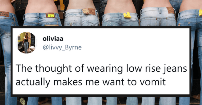 Memes About Millennial Struggles That Generation Z Will Never Comprehend| thumbnail text - oliviaa @livvy_B... · Mar 30, 2018 •.. The thought of wearing low rise jeans actually makes me want to vomit 27 15 83