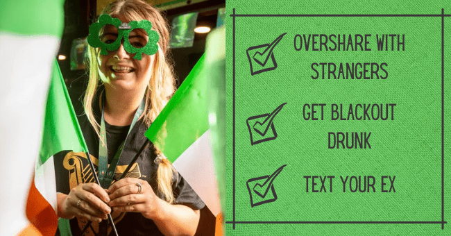 Bad Decisions to Make on St. Patrick's Day From Home| thumbnail text - OVERSHARE WITH STRANGERS GET BLACKOUT DRUNK ΤΕΧΤ YOUR ΕΧ