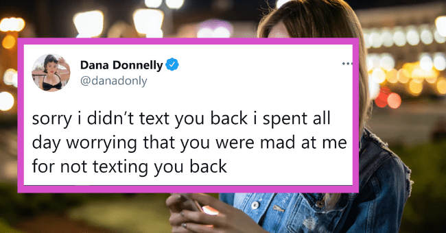 The Funniest 'Sorry I Didn't message you back' Tweets For The Lazy Texters Out There| thumbnail text - Dana Donnelly O @danadonly · Feb 20 sorry i didn't text you back i spent all day worrying that you were mad at me for not texting you back •.. 5 27 210 2.3K