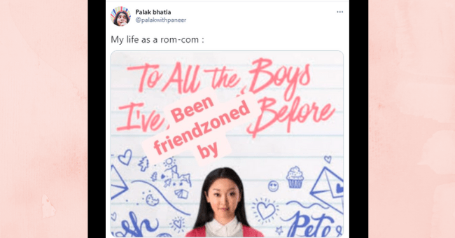 Funniest tweets about rom-coms this week | thumbnail text - Palak bhatia @palakwithpaneer ... My life as a rom-com : To All the Boys Ive, friendzoned by Before Вeen Petos 2:38 AM - Mar 12, 2021 - Twitter for Android
