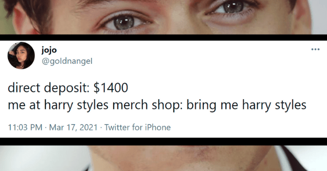 Thirst tweets for Harry Styles | thumbnail text - @goldnangel ... direct deposit: $1400 me at harry styles merch shop: bring me harry styles 11:03 PM · Mar 17, 2021 · Twitter for iPhone
