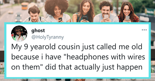 "Tweets About Things Millennials Did Which Apparently Make Them Old| thumbnail text - ghost @HolyTyranny ... My 9 yearold cousin just called me old because i have ""headphones with wires on them"" did that actually just happen 1:45 PM · Feb 8, 2019 · Twitter for Android"