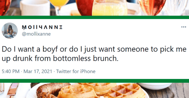 Tweets celebrating brunch | thumbnail text - MOl|YAN NE @mollixanne Do I want a boyf or do I just want someone to pick me up drunk from bottomless brunch. 5:40 PM · Mar 17, 2021 · Twitter for iPhone