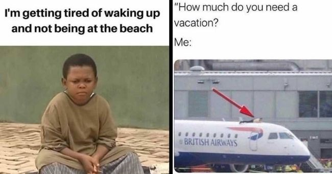 """funny memes about needing a vacation but being too poor 