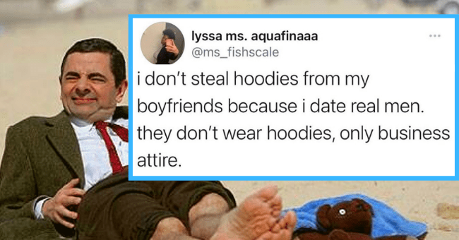 Twitter Roasts Woman For Her Unrealistic Expectations For Men| thumbnail text - lyssa ms. aquafinaaa @ms_fishscale i don't steal hoodies from my boyfriends because i date real men. they don't wear hoodies, only business attire.
