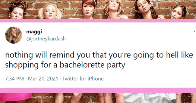 Funny tweets about bachelorette parties | thumbnail tweet - maggi @jortneykardash ... nothing will remind you that you're going to hell like shopping for a bachelorette party 7:34 PM · Mar 20, 2021 · Twitter for iPhone