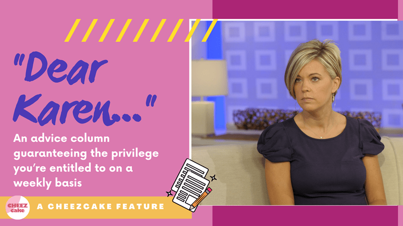 Karen dishes out satirical advice on a weekly basis | thumbnail text: Dear Karen, an advice column guaranteeing the privilege you're entitled to on a weekly basis