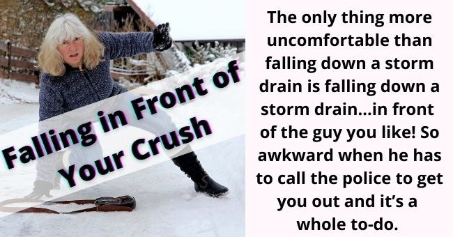 awkward moments in life that are painfully relatable | thumbnail text - Falling in front of your crush The only thing more uncomfortable than falling down a storm drain is falling down a storm drain...in front of the guy you like! So awkward when he has to call the police to get you out and it's a whole to-do.