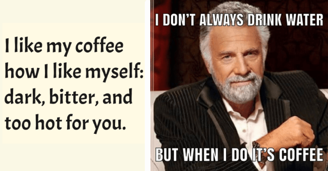 Relatable Coffee Memes For People Who Can't Be Spoken To Before Their Second Cup| thumbnail text - I like my coffee how I like myself: dark, bitter, and too hot for you.