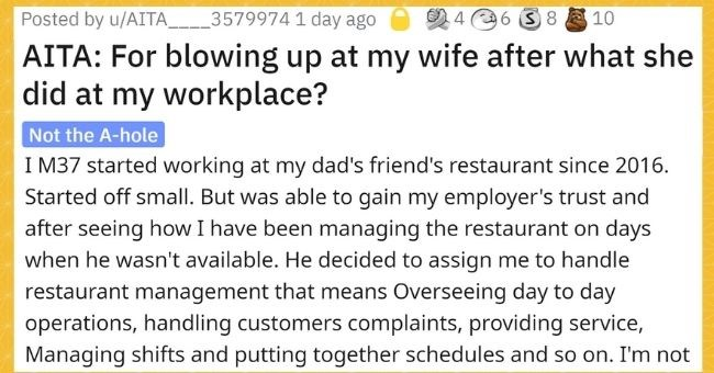 husband fuming at wife who hacked into his facebook account to fire his worker | thumbnail text - Posted by u/AITA_35799741 day ago 46 S8 10 AITA: For blowing up at my wife after what she did at my workplace? Not the A-hole I M37 started working at my dad's friend's restaurant since 2016. Started off small. But was able to gain my employer's trust and after seeing how I have been managing the restaurant on days when he wasn't available. He decided to assign me to handle restaurant management tha
