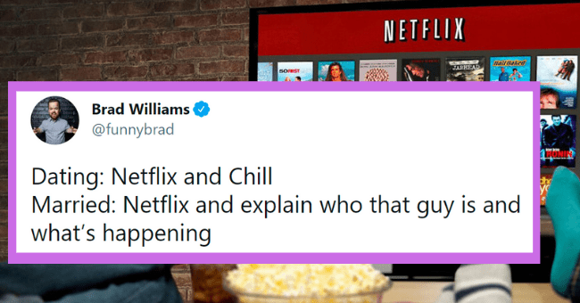 Funny tweets about Netflix and Chill | thumbnail text - Brad Williams ... @funnybrad Dating: Netflix and Chill Married: Netflix and explain who that guy is and what's happening 6:09 PM · Mar 24, 2021 · Twitter for iPhone