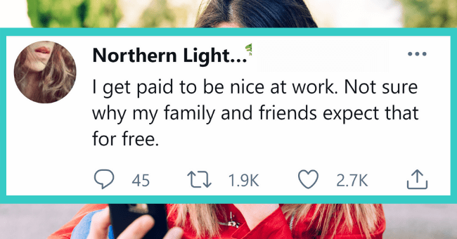 Painfully Relatable Tweets That Sum Of The Struggles Of Being Introverted| thumbnail text - Northern Lights Follow @PinkCamoTO I get paid to be nice at work. Not sure why my family and friends expect that for free. 6:11 PM - 19 Mar 2014 6 17 2,246 3,141