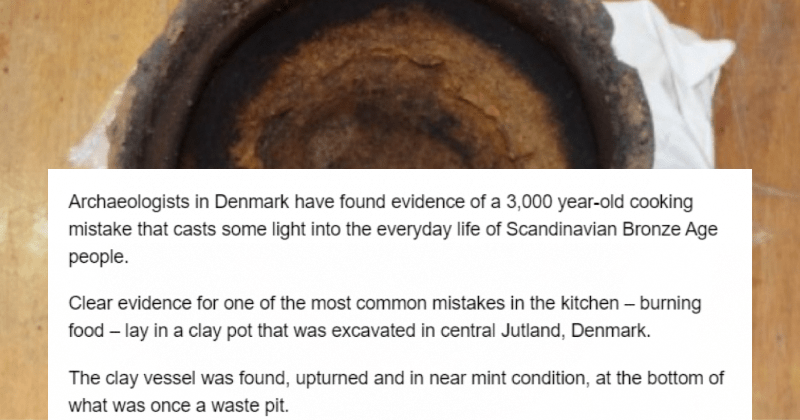 A 3,000 year old cooking mistake ends up getting exposed.