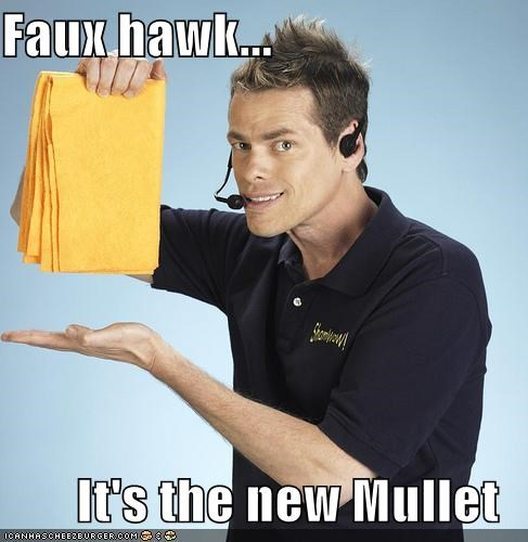 Faux hawk    It's the new Mullet - Cheezburger - Funny Memes