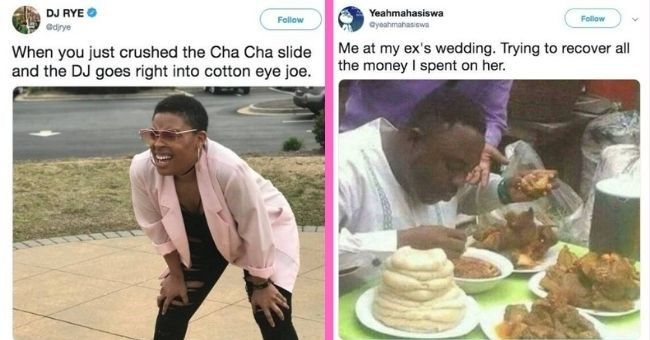 A bouquet of wedding memes for anyone with marriage on their mind | thumbnail text - DJ RYE Follow @djrye When you just crushed the Cha Cha slide and the DJ goes right into cotton eye joe. Yeahmahasiswa Follow @yeahmahasiswa Me at my ex's wedding. Trying to recover all the money I spent on her
