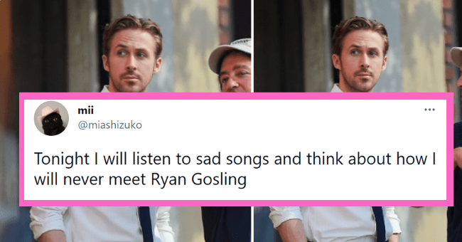 Thirst tweets for Ryan Gosling | thumbnail text - mii ... @miashizuko Tonight I will listen to sad songs and think about how I will never meet Ryan Gosling 6:27 AM · Apr 11, 2021 · Twitter for iPhone