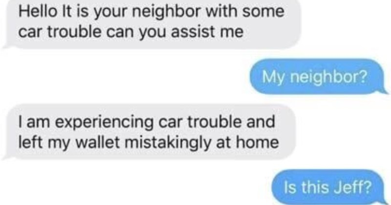 Scammer pretends to be dude's neighbor, so dude wastes scammer's time. t