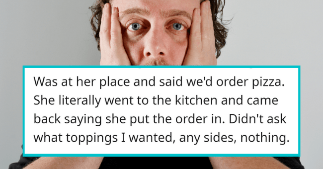 Almost Embarrassingly Petty Reasons People Refused To Date Someone| thumbnail text - - DanHero91 · 2h Was at her place and said we'd order pizza. She literally went to the kitchen and came back saying she put the order in. Didn't ask what toppings I wanted, any sides, nothing. G Reply 4 140