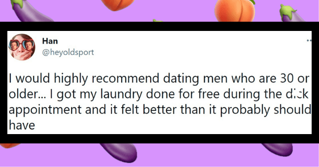 Funny tweets about d*ck appointments | thumbnail text - Han ... @heyoldsport I would highly recommend dating men who are 30 or older.. I got my laundry done for free during the dick appointment and it felt better than it probably should have 12:36 AM · Apr 18, 2021 · Twitter for Android