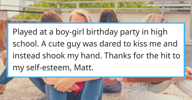 'Truth Or Dare' Experiences Which Prove Children Shouldn't Be Left Alone| thumbnail text - EasilyLuredWithCandy · 1h Played at a boy-girl birthday party in high school. A cute guy was dared to kiss me and instead shook my hand. Thanks for the hit to my self- esteem, Matt. Reply 4 87 ...
