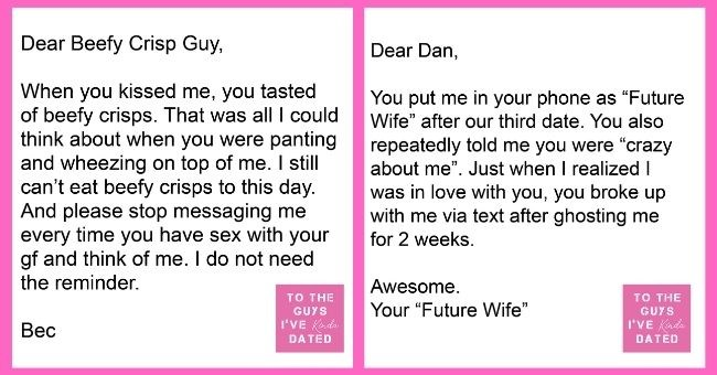 funny letters of disappointment from women to the guys they've dated | thumbnail includes two letters - Text - Dear Beefy Crisp Guy, When you kissed me, you tasted of beefy crisps. That was all I could think about when you were panting and wheezing on top of me. I stil can't eat beefy crisps to this day. And please stop messaging me every time you have sex with your gf and think of me. I do not need the reminder. TO THE GUYS Вес I'VE Kinda DATED
