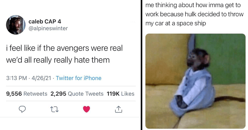 Funny twitter thread that imagines what life would be like if the avengers were real, we would hate them, lol