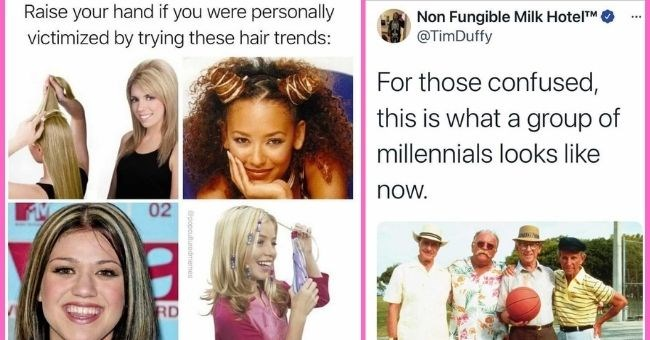 relatable millennial memes for anyone born in the 80s and 90s | thumbnail text - Raise your hand if you were personally victimized by trying these hair trends: 02 RD @popculturedmemes Non Fungible Milk HotelTM @TimDuffy ... For those confused, this is what a group of millennials looks like now.