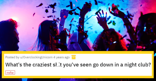 Funniest nightclub stories on Reddit | thumbnail text - Posted by u/OverclockingUnicorn 4 years ago What's the craziest shit you've seen go down in a night club? nsfw
