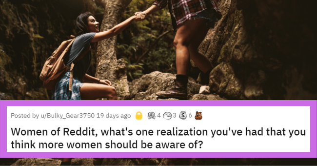 Reddit thread about life lessons | thumbnail text - Posted by u/Bulky_Gear3750 19 days ago 2 4 23 3 6 Women of Reddit, what's one realization you've had that you think more women should be aware of?