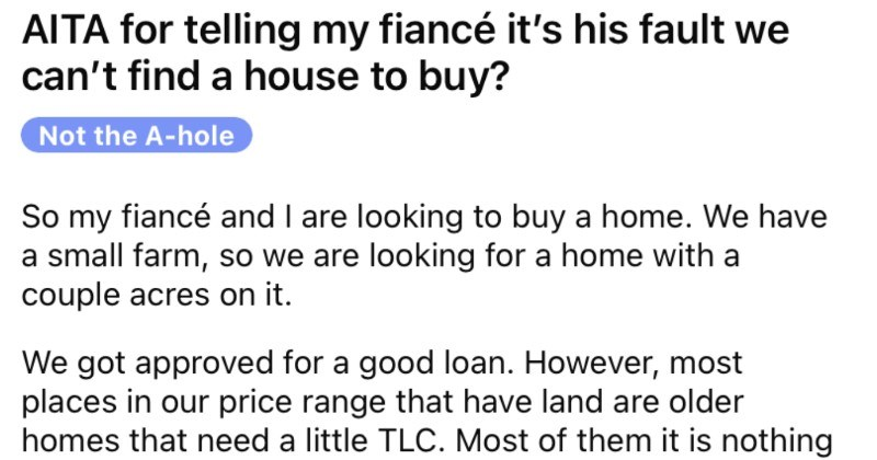 A picky husband makes the house hunting process a very difficult task, gets called out, and then complains about it.