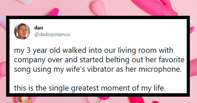 Funny tweets about vibrators | thumbnail text - dan ... @dadopotamus my 3 year old walked into our living room with company over and started belting out her favorite song using my wife's vibrator as her microphone. this is the single greatest moment of my life. 11:31 PM · May 22, 2021 · Twitter for iPhone