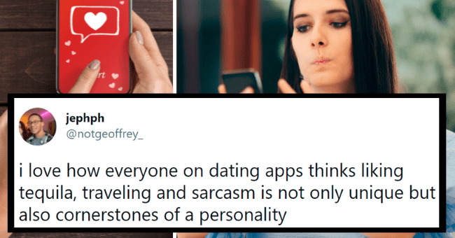 Funny dating app tweets | thumbnail text - jephph @notgeoffrey_ ... i love how everyone on dating apps thinks liking tequila, traveling and sarcasm is not