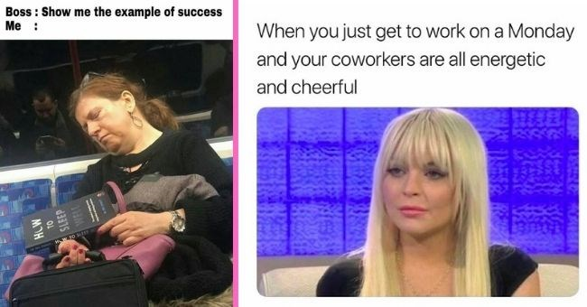 relatable memes for anyone who hates their job and their coworkers | thumbnail text - Boss : Show me the example of success Me : a HW TO SLEEP W Mg de When you just get to work on a Monday and your coworkers are all energetic and cheerful