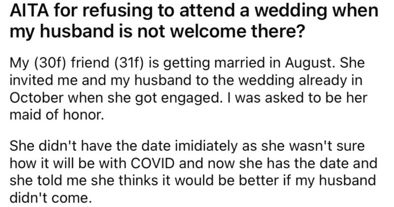 A maid of honor decides to quit the wedding because her husband wasn't invited.