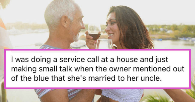 The Most Messed Up Things People Were Told By A Complete Stranger| thumbnail text - bcmonke • 12h 6 Awards I was doing a service call at a house and just making small talk when the owner mentioned out of the blue that she's married to her uncle. I've been there twice, and both times they felt the need to tell me. It's... kinda weird 6 Reply 1 29.6k 3 ...