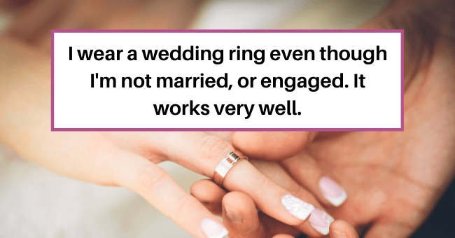 Women reveal Their Tactics For Dealing With Unwanted Attention| thumbnail text - anniversaryx • 5h I wear a wedding ring even though l'm not married or engaged. It works very well. G Reply Vote