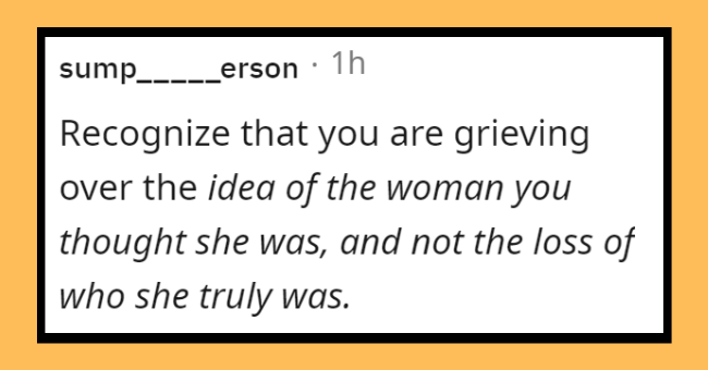 How men recover after getting played by women | thumbnail text - sump_---_erson · 1h Recognize that you are grieving over the idea of the woman you thought she was, and not the loss of who she truly was.