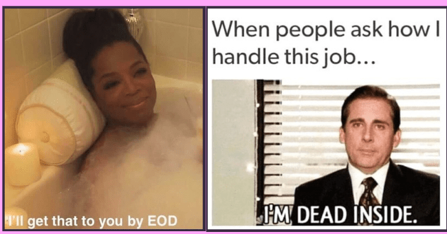 relatable memes about quitting your job and napping full time | thumbnail text -Ill get that to you by EOD When people ask how I handle this job... IM DEAD INSIDE.
