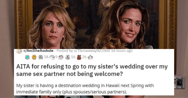 AITA thread about clash at sister's wedding | thumbnail text - r/AmItheAsshole · Posted by u/ThrowawayNZ2000 16 hours ago O 2 18 29 S 16 A 26 S AITA for refusing to go to my sister's wedding over my same sex partner not being welcome? My sister is having a destination wedding in Hawaii next Spring with immediate family only (plus spouses/serious partners).