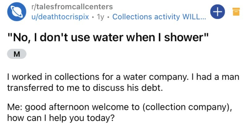 An enraged guy claims that he doesn't use water, but he also takes showers.